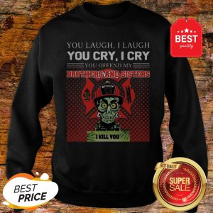 Jeff Dunham You Offend My Brothers And Sisters Firefighter Sweatshirt