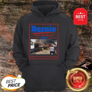 Nice Bernie Sanders Feel The Burn 2020 Make America Venezuela Hoodie