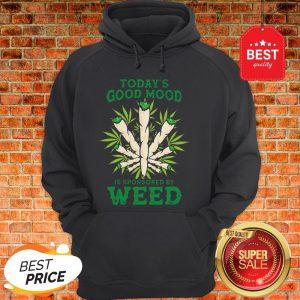 Nice Cannabis Today's Good Mood Is Sponsored By Weed Hoodie