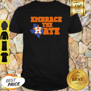 Nice Embrace The Hate Houston Astros Shirt