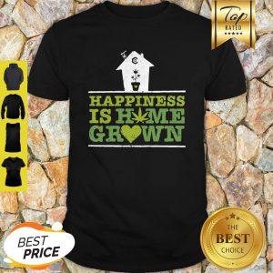 Nice Happiness Is Homegrown Cannabis Shirt
