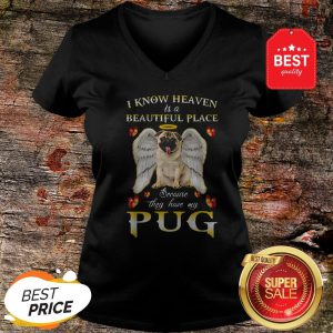 Nice I Know Heaven Is A Beautiful Place Because They Have My Pug V-neck