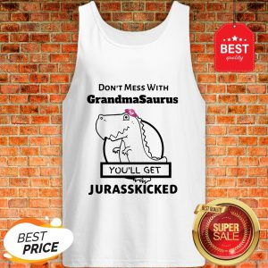 Official Don't Mess With Grandmasaurus You'll Get Jurasskicked Tank Top