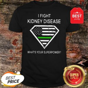 Official I Fight Kidney Disease What's Your Superpower Shirt