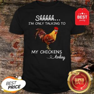 Official Shhh I'm Only Talking To My Chicken Today Shirt