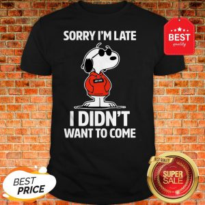 Official Snoopy Sorry I'm Late I Didn't Want To Come Shirt