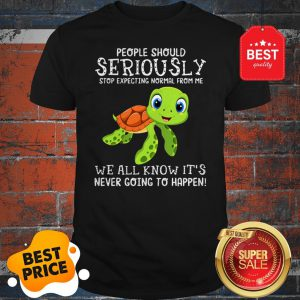 Official Turtle People Should Seriously Stop Expecting Normal From Me Shirt