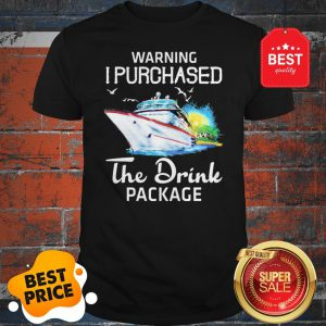 Official Warning I Purchased The Drink Package Shirt