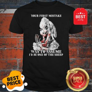 Official Wolf Your First Mistake Was To Assume I'd Be One Of The Sheep Shirt