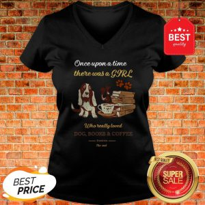 Once Upon A Time There Was A Girl Who Dog Books And Coffee Its Was Me The End V-neck