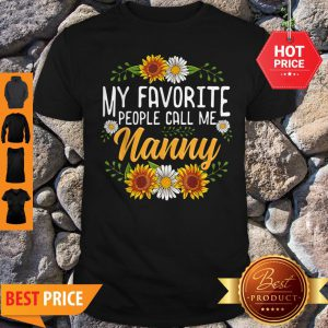 Original My Favorite People Call Me Nanny Mothers Day Gifts Shirt