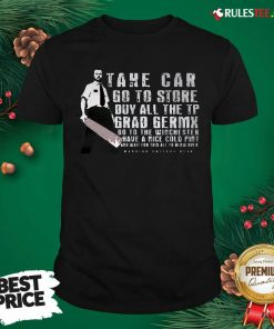 Take Car Go To Store Buy All The Tp Grab Germx Shirt - Design By Rulestee