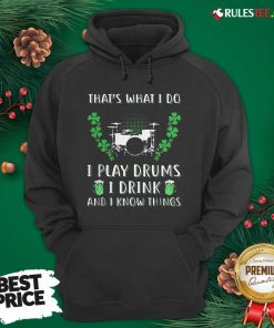 That's What I Do I Play Drums I Drink And I Know Things St. Patrick's Day Hoodie - Design By Rulestee