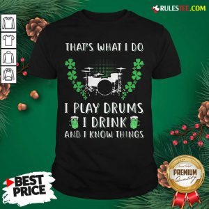 That?s What I Do I Play Drums I Drink And I Know Things St. Patrick?s Day Shirt - Design By Rulestee.com