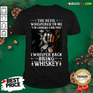 The Devil I Whisper Back Bring Whiskey Irish St. Patrick?s Day Shirt - Design By Rulestee.com