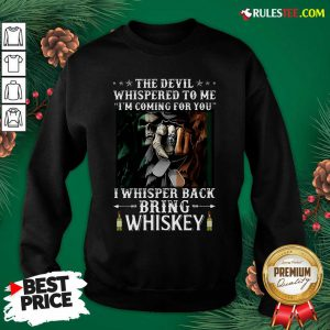 The Devil I Whisper Back Bring Whiskey Irish St. Patrick?s Day Sweatshirt - Design By Rulestee.com