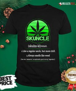The Skuncle Like A Regular Uncle But More Chill Always Smells Like Weed Shirt - Design By Earstees