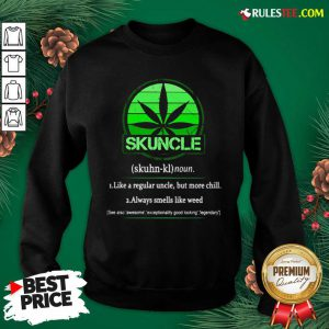 The Skuncle Like A Regular Uncle But More Chill Always Smells Like Weed Sweatshirt - Design By Earstees