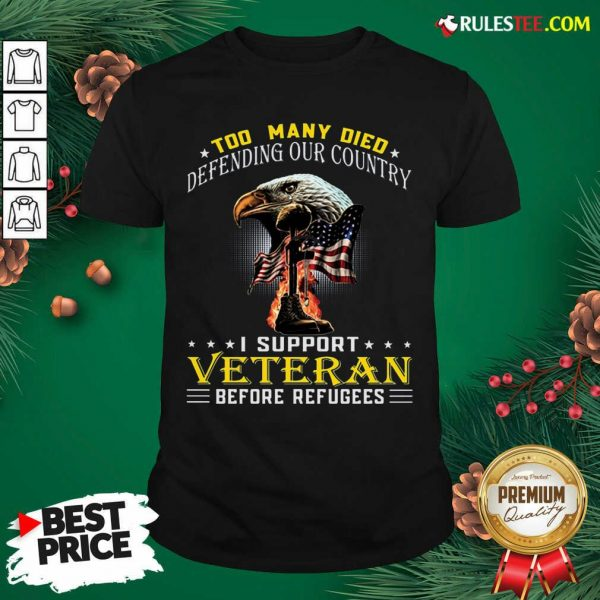 Too Many Died Defending Our Country I Support Veteran American Flag Shirt - Design By Rulestee