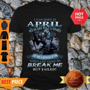 Wolf Warrior I Was Born In April My Scars Tell A Story Break Me Shirt - Design By Rulestee.com