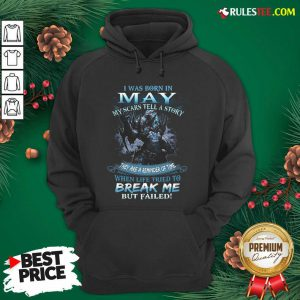 Wolf Warrior I Was Born In May My Scars Tell A Story Break Me Hoodie - Design By Rulestee