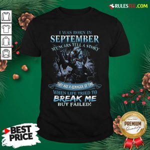 Wolf Warrior I Was Born In September My Scars Tell A Story Shirt - Design By Rulestee