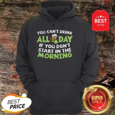 You Can't Drink All Day St Patricks Day Drinking Beer Hoodie - Design By Rulestee.com