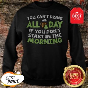 You Can't Drink All Day St Patricks Day Drinking Beer Sweatshirt - Design By Rulestee.com