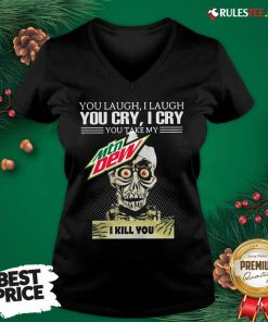 You Laugh I Laugh You Cry I Cry You Take My Mtn Dew I Kill You V-neck - Design By Rulestee