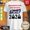 Nice Quarantined With Kids Has Been Purell 2020 Shirt