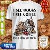 Owl I See Books I See Coffee I See A Good Day Ahead Shirt