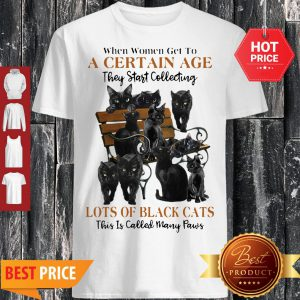 Back Cats When Women Get To A Certain Age They Start Collecting Many Paws Shirt