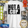 Not A Cop Funny Cool Policeman Pullover Shirt