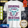 Fishing Solves Most Of My Problems Deer Hunting Solves The Rest Shirt