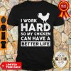 I Work Hard So My Chicken Can I Have A Better Life Shirt