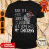 Nice I'd Rather Be At Home With My Chickens Shirt