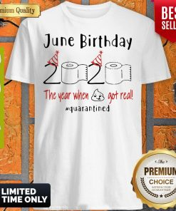 June Birthday 2020 The Year When Got Real #Quarantined Covid-19 Shirt