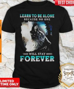 Learn To Be Alone Because No One Will Stay Forever Wolf Shirt