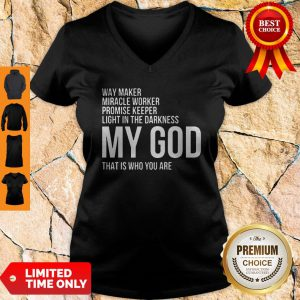 Way Maker Miracle Promise Keeper Light in the Darkness Worker My God That Is Who You Are V-neck