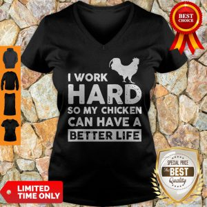 I Work Hard So My Chicken Can I Have A Better Life V-neck