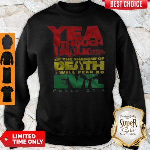 Yea Though I Walk Through The Valley Of The Shadow Of Death I Will Fear No Evil Sweatshirt