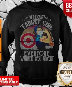 I'm The Crazy Target Girl Everyone Warned You About Vintage Sweatshirt