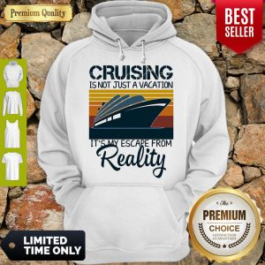 Cruising Is Not Just A Vacation Its My Escape From Reality Yacht Vintage Hoodie