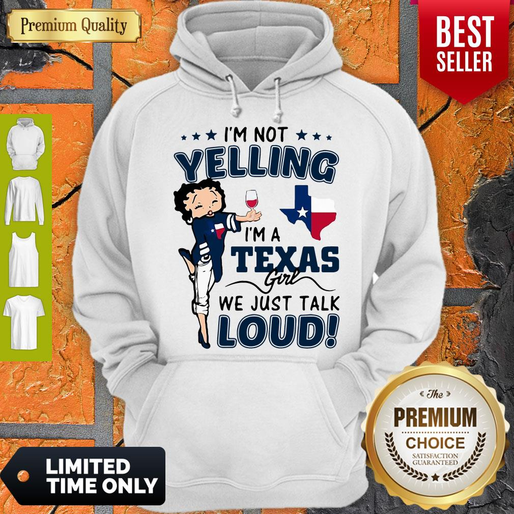 Official Betty Boop I�m Not Yelling I�m A Texas Girl We Just Talk Loud Hoodie