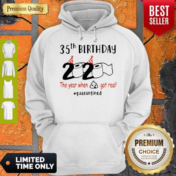 35th Birthday 2020 The Year When Shit Got Real Quarantined Coronavirus Hoodie
