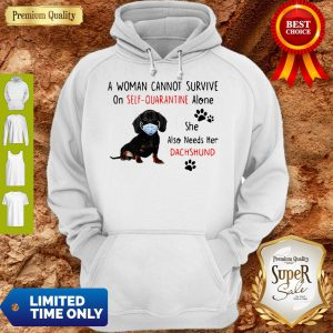 A Woman Cannot Survive On Self-Quarantine Alone Dachshund Mask Hoodie