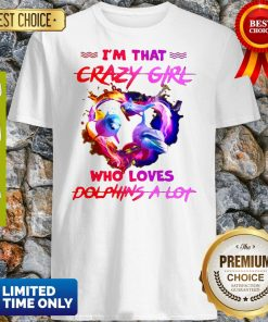 Official I'm That Crazy Girl Who Loves Dolphins A Lot Shirt