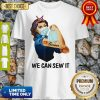 Official Strong Woman Sewer We Can Sew It Shirt