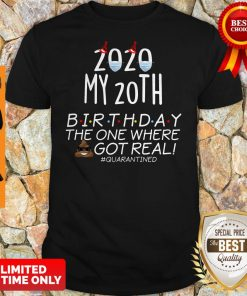2020 My 20th Birthday The One Where Shit Got Real Quarantined Shirt