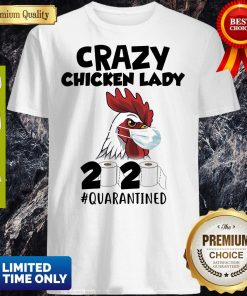 Official Crazy Chicken Lady 2020 Quarantined Shirt